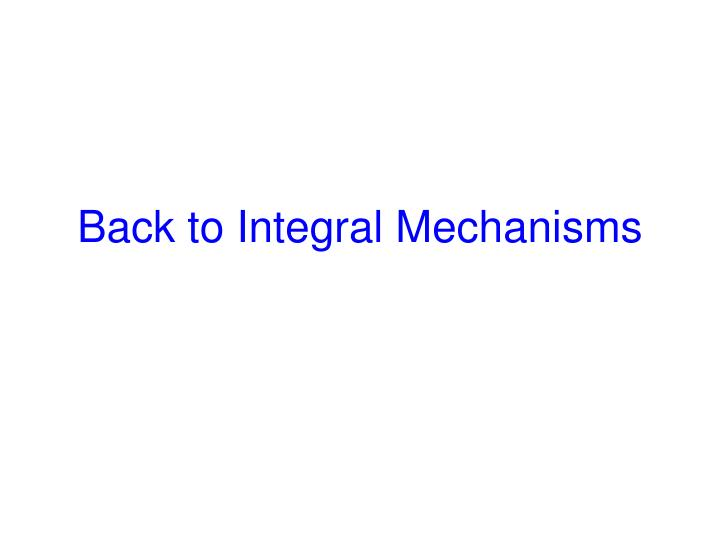 Back to Integral Mechanisms