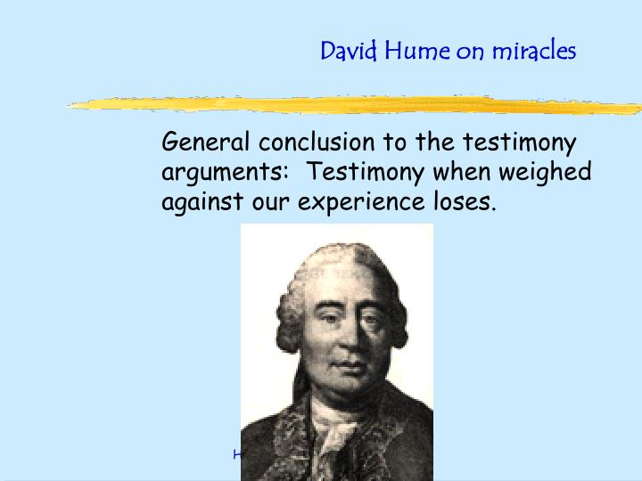 david hume on miracles Hume is joining a debate about miracles that was going on at the time, about whether historical reports of miracles, eg in the new testament, could be believed, and.