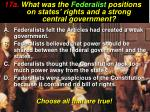 17a what was the federalist positions on states rights and a strong central government