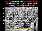 17b what was the antifederalist positions on states rights and a strong central government