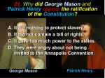 21 why did george mason and patrick henry oppose the ratification of the constitution