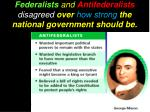 federalists and antifederalists disagreed over how strong the national government should be2
