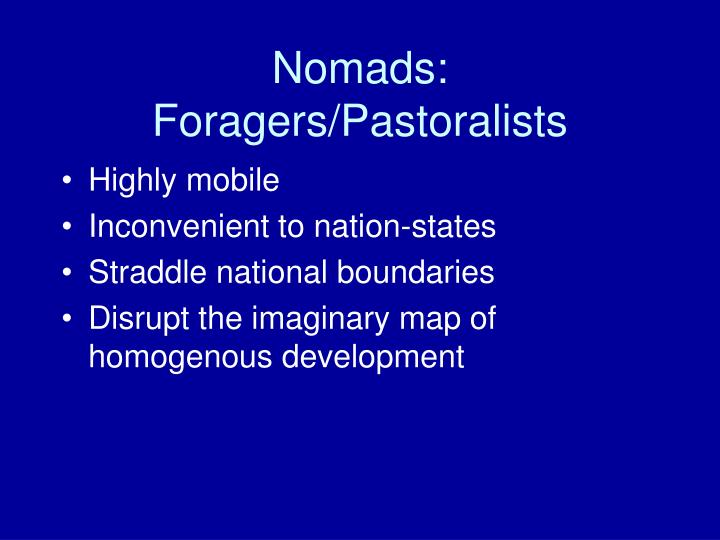 Nomads: Foragers/Pastoralists