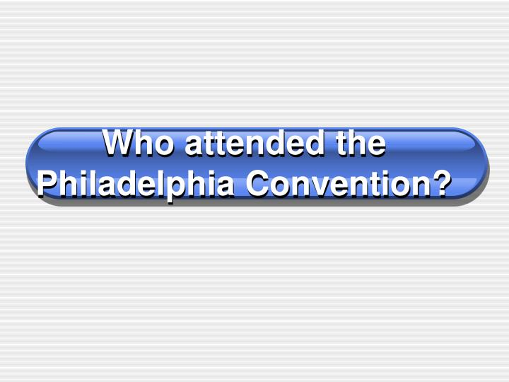who attended the philadelphia convention n.