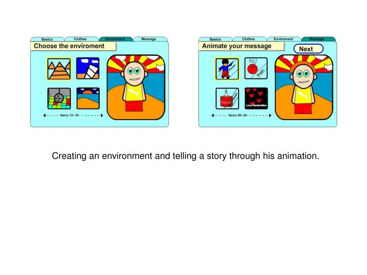 Creating an environment and telling a story through his animation.