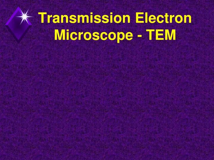 Transmission Electron Microscope - TEM