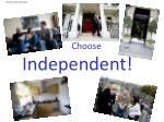 choose independent