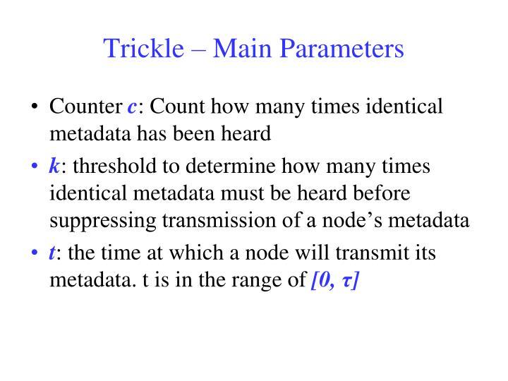 Trickle – Main Parameters