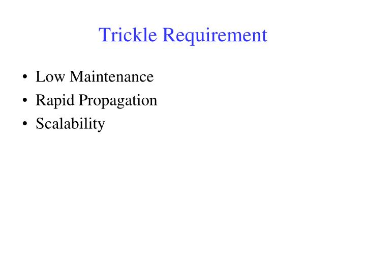 Trickle Requirement