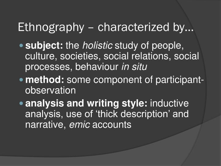 Ethnography – characterized by…