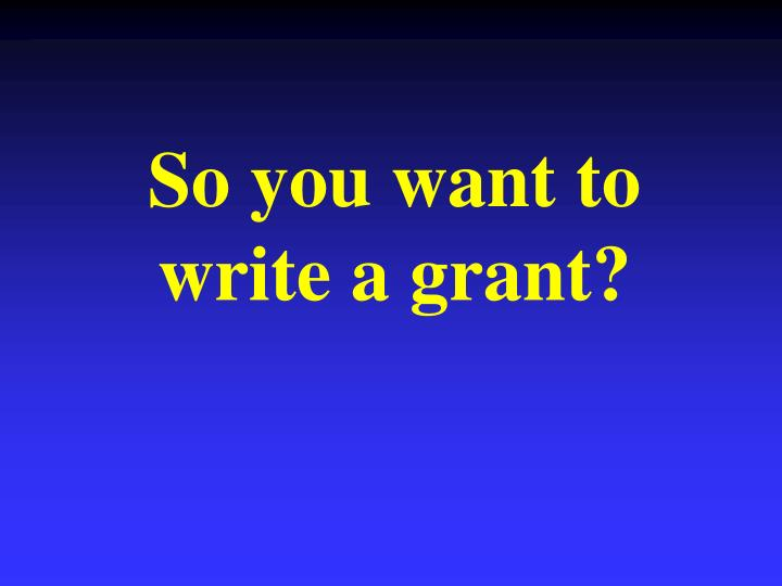 so you want to write a grant n.