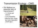 transmission ecology cwd