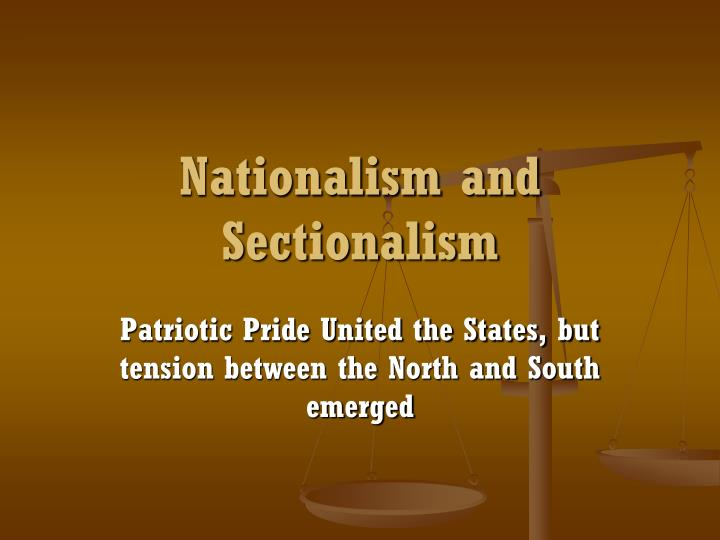 nationalism and sectionalism essay Nationalism and sectionalism essay about myself, creative writing clubs uk, creative writing a363 home / uncategorized / nationalism and sectionalism essay about.