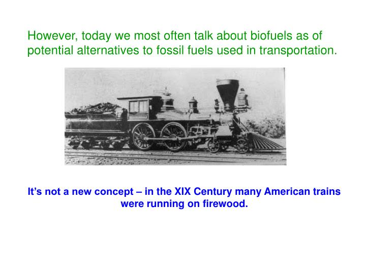However, today we most often talk about biofuels as of