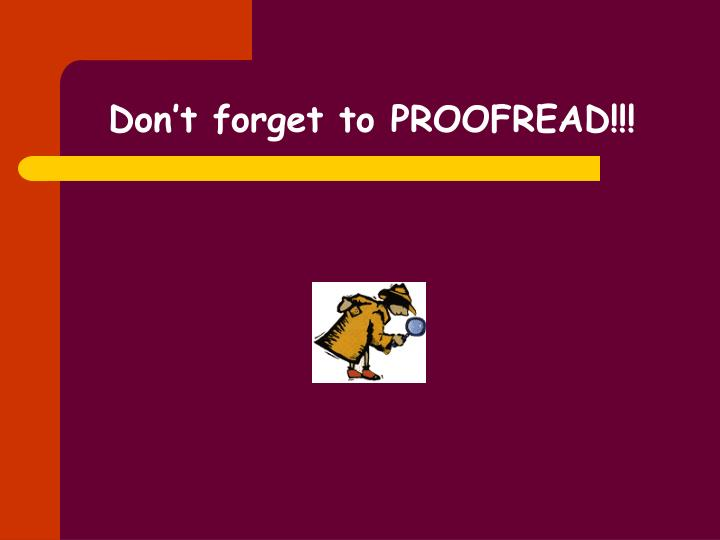 Don't forget to PROOFREAD!!!