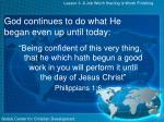 god continues to do what he began even up until today
