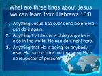 what are three tings about jesus we can learn from hebrews 13 8