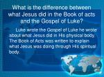 what is the difference between what jesus did in the book of acts and the gospel of luke