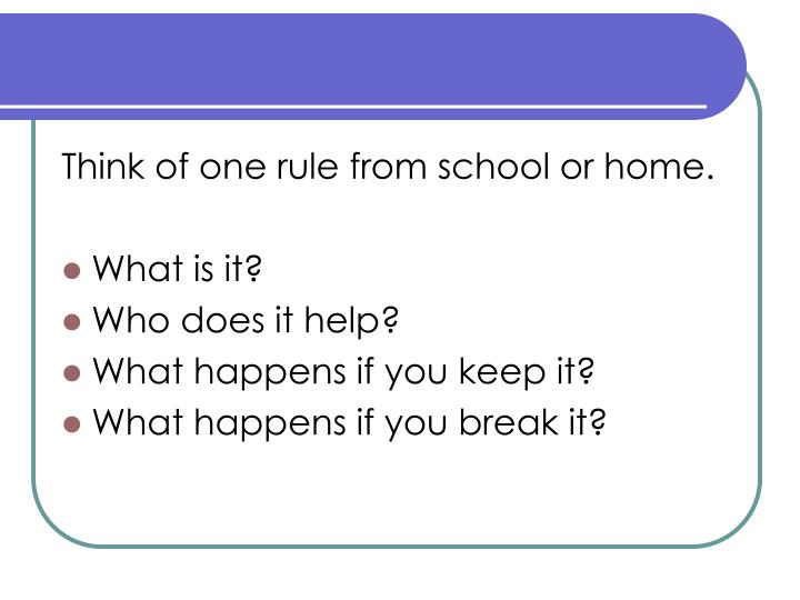 Think of one rule from school or home.