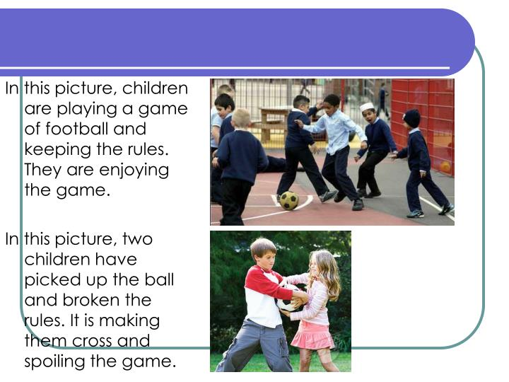 In this picture, children are playing a game of football and keeping the rules. They are enjoying the game.