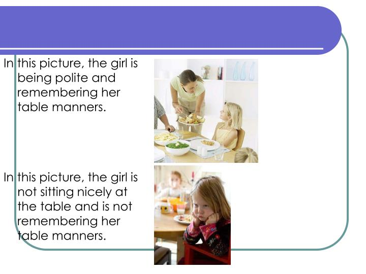 In this picture, the girl is being polite and remembering her table manners.