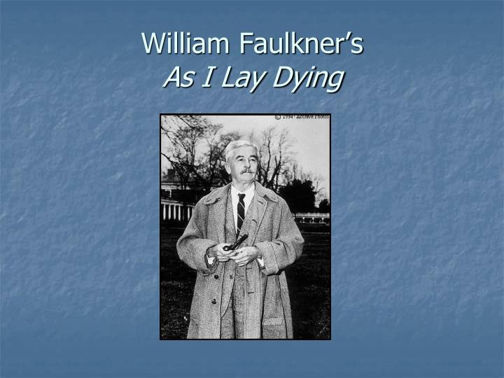 critical essays william faulkner Critical essay as i lay dying of the humorous and the insane: an essay on as i lay dying by william faulkner the epic bundrens as i lay dying is, at first read, a.