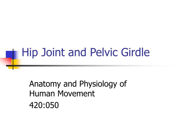 Ppt Hip Joint And Pelvic Girdle Powerpoint Presentation Id1704022