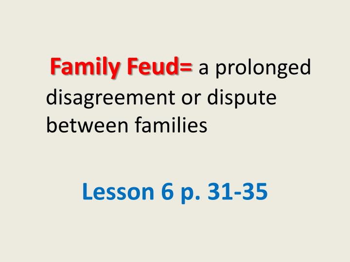 family feud a prolonged disagreement or dispute between families n.