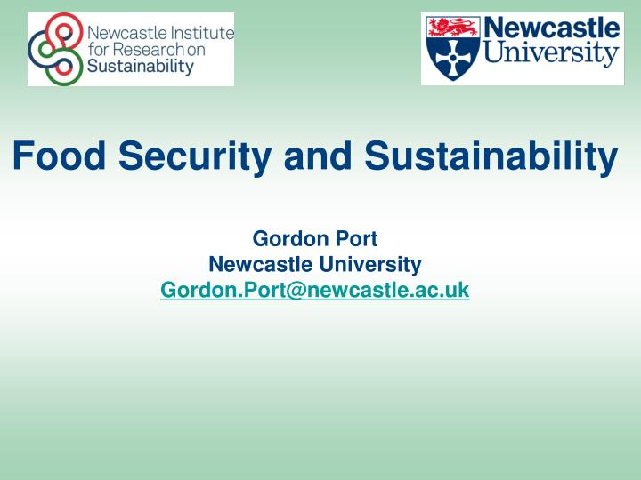 food security and sustainability gordon port newcastle university gordon port@newcastle ac uk n.
