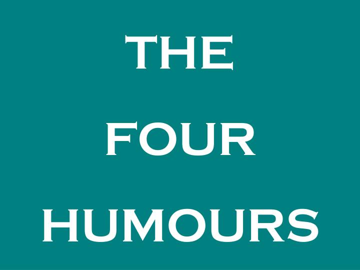 the four humours The origin of the four humours also known as the four temperaments were originally applied to medicine by hippocrates • he was an ancient greek physician seen as the father of medicine .