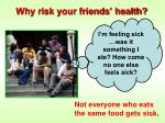 why risk your friends health