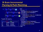 x scan incremental parsing path matching