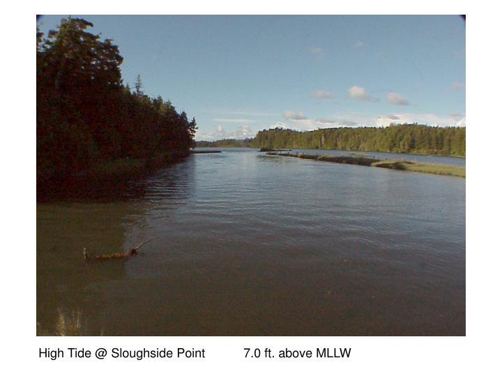 High Tide @ Sloughside Point           7.0 ft. above MLLW