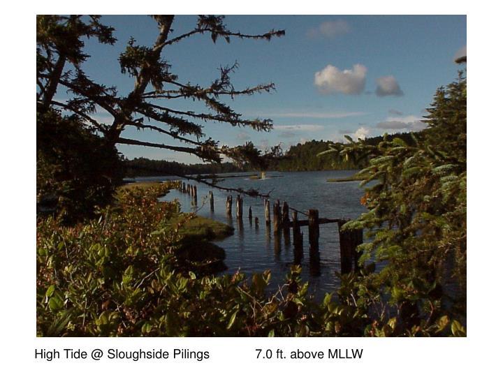 High Tide @ Sloughside Pilings             7.0 ft. above MLLW