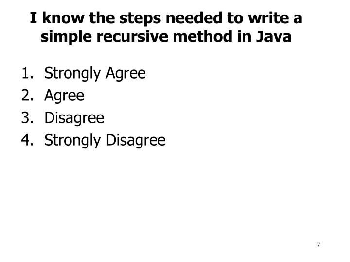 I know the steps needed to write a simple recursive method in Java
