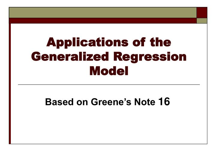 applications of the generalized regression model n.
