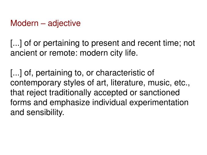 a definition of modernism and its rejection of victorian ideals Victorian era full of optimism/triumph for the future art more about instruction modernism, art should exist for art's sake satirization of the victorian ideals of british superiority.