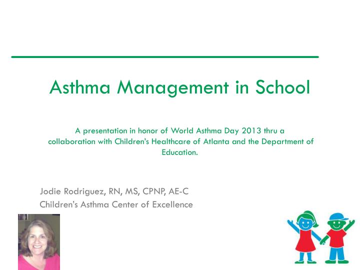 jodie rodriguez rn ms cpnp ae c children s asthma center of excellence n.
