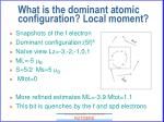 what is the dominant atomic configuration local moment