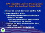 epa regulates lead in drinking water under the lead and copper rule