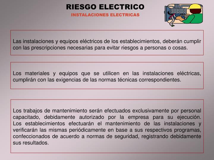 Las instalaciones y equipos eléctricos de los establecimientos, deberán cumplir con las prescripci...