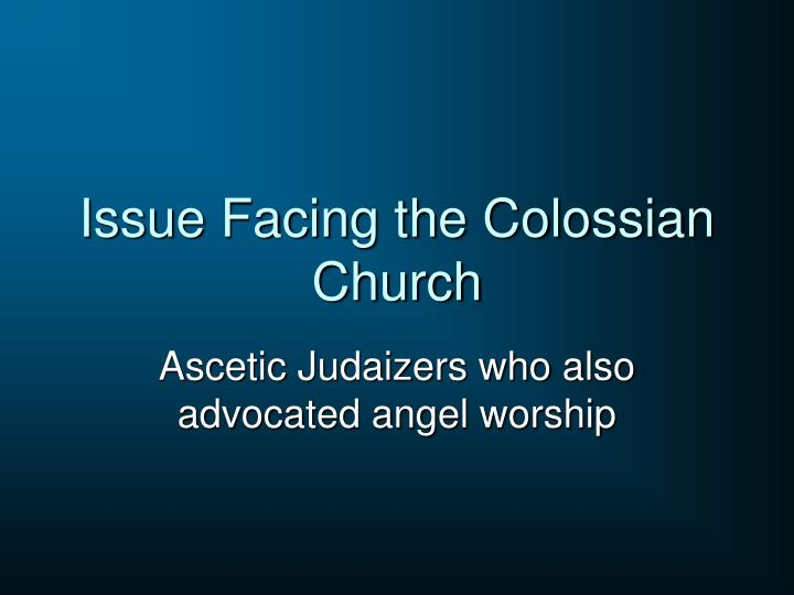 Issue facing the colossian church