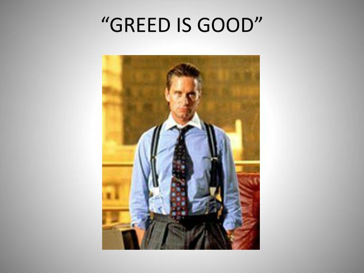 """""""GREED IS GOOD"""""""