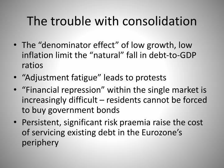 The trouble with consolidation