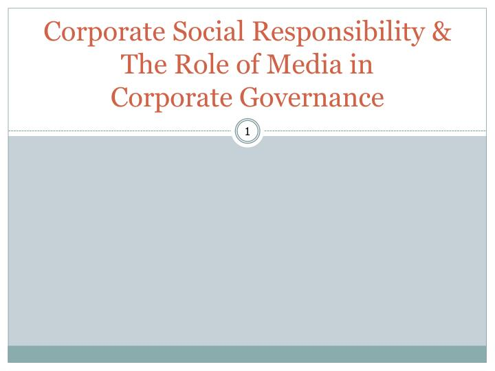 Corporate social responsibility the role of media in corporate governance