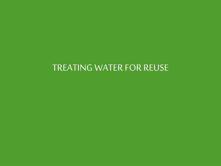 TREATING WATER FOR REUSE