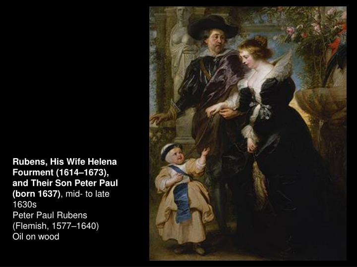Rubens, His Wife Helena Fourment (1614–1673), and Their Son Peter Paul (born 1637)