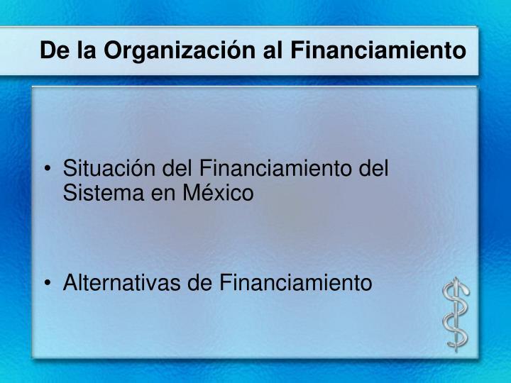 De la Organización al Financiamiento