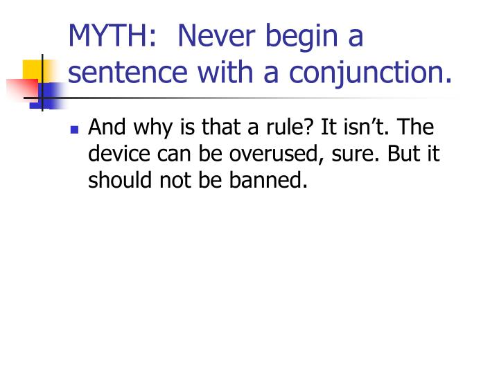 MYTH:  Never begin a sentence with a conjunction.