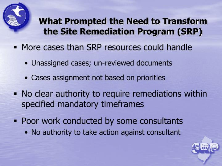 What prompted the need to transform the site remediation program srp